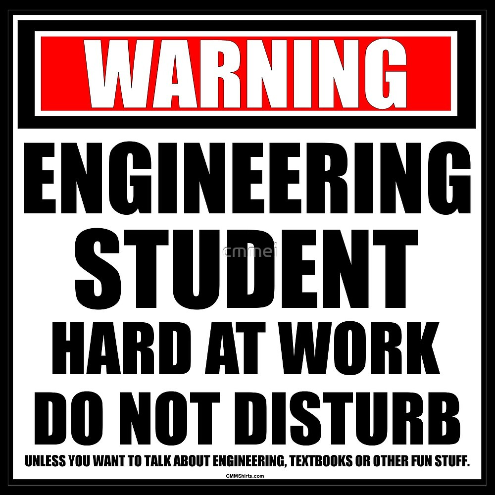 Warning Engineering Student Hard At Work Do Not Disturb by cmmei