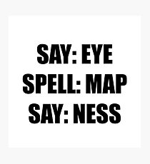 Say Eye Spell MAP Say Ness Photographic Print