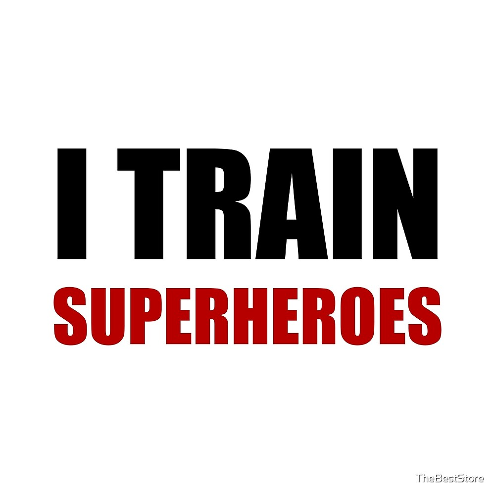 I Train Superheroes by TheBestStore