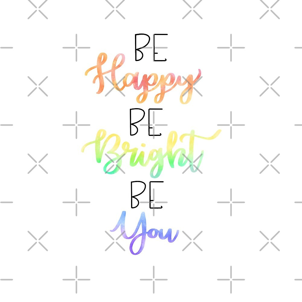 Be Happy Be Bright Be You by lulubeeart