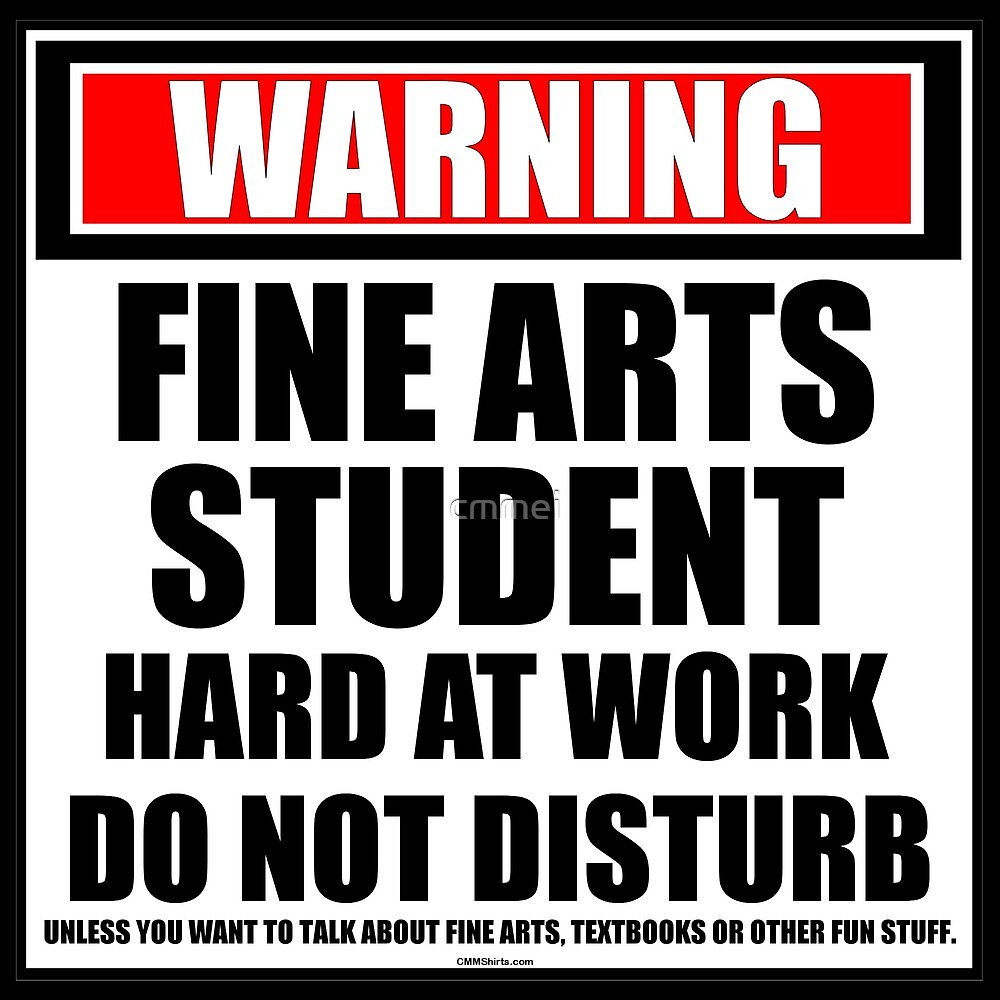 Warning Fine Arts Student Hard At Work Do Not Disturb by cmmei