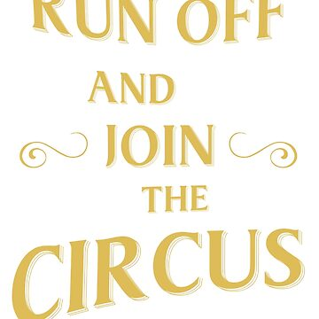Run off and join the circus by KParl