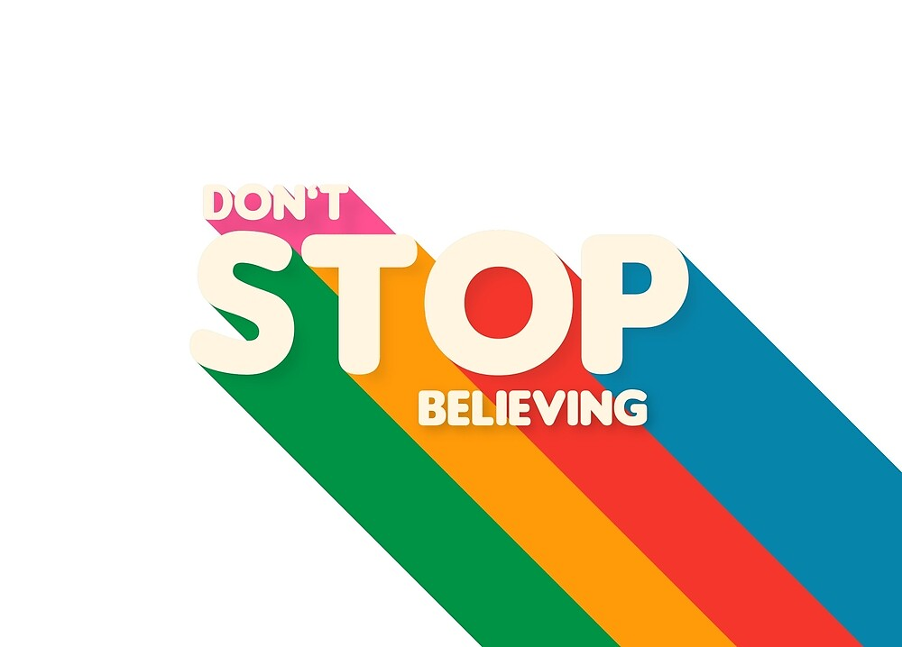Don't Stop Believing by LukeWoodsDesign