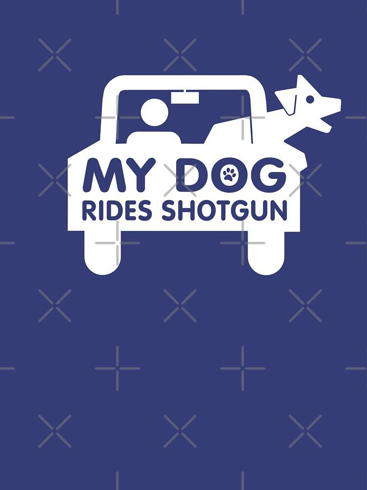 My dog rides shotgun by goodtogotees