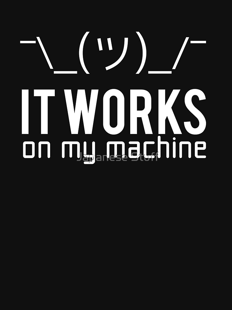It works on my machine by originto