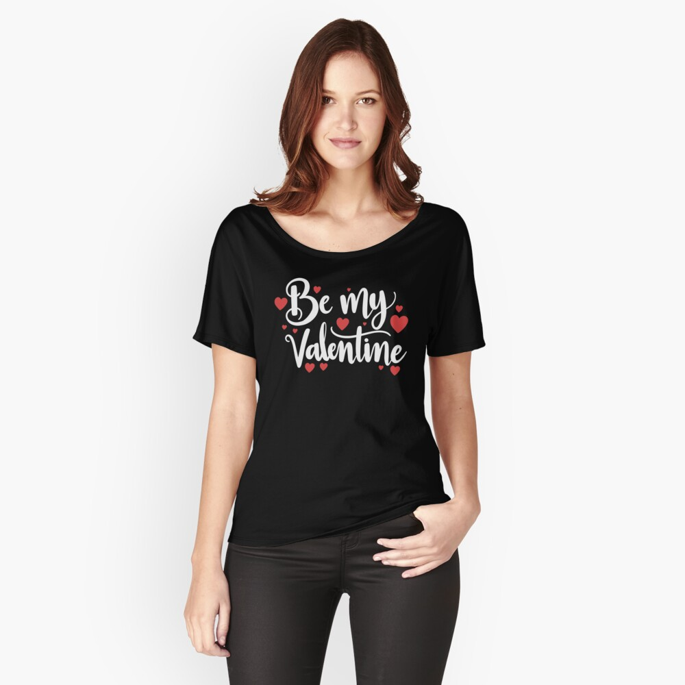 Be My Valentine Tshirt  Women's Relaxed Fit T-Shirt Front