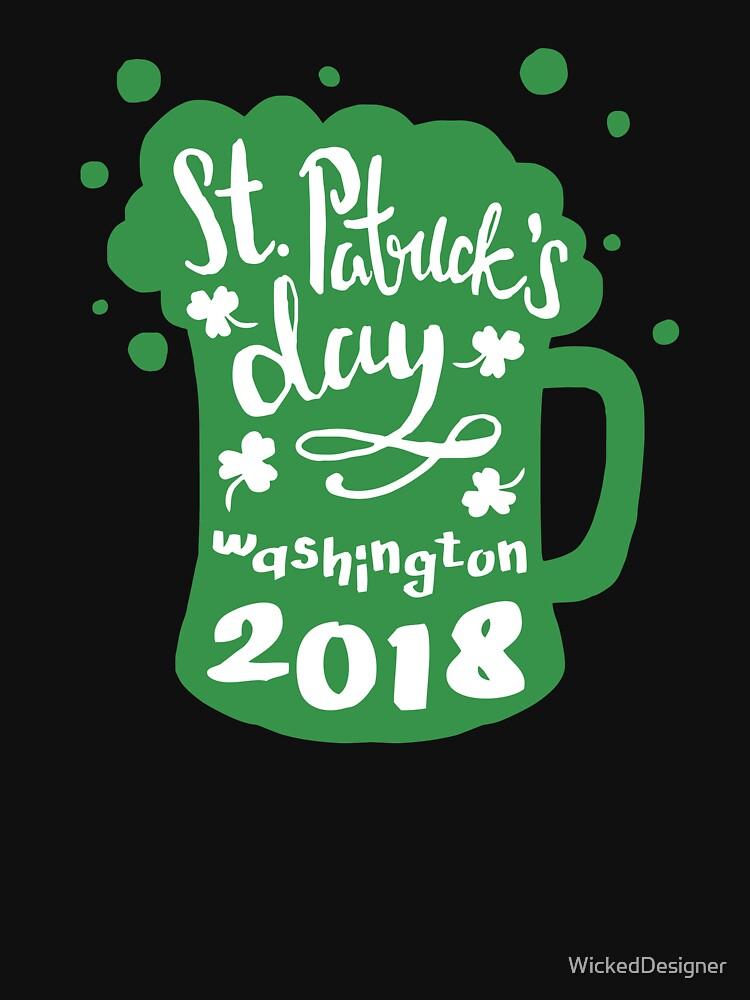 St. Patrick's Day Washington 2018 Funny Irish Apparel Shirts & Gifts  by WickedDesigner