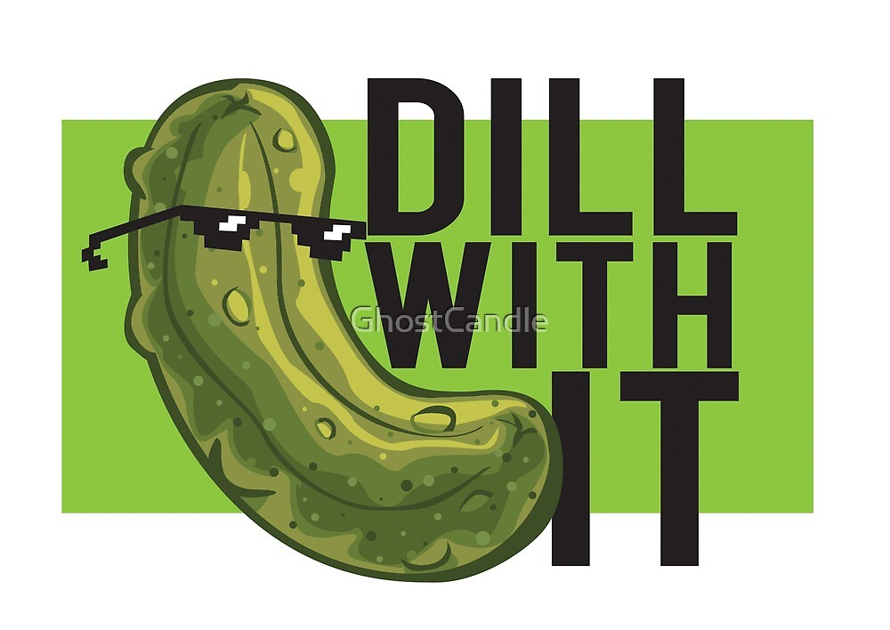 Dill With It by GhostCandle