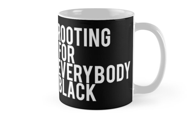 ROOTING FOR EVERYBODY BLACK   WHITE ON BLACK by queendeebs