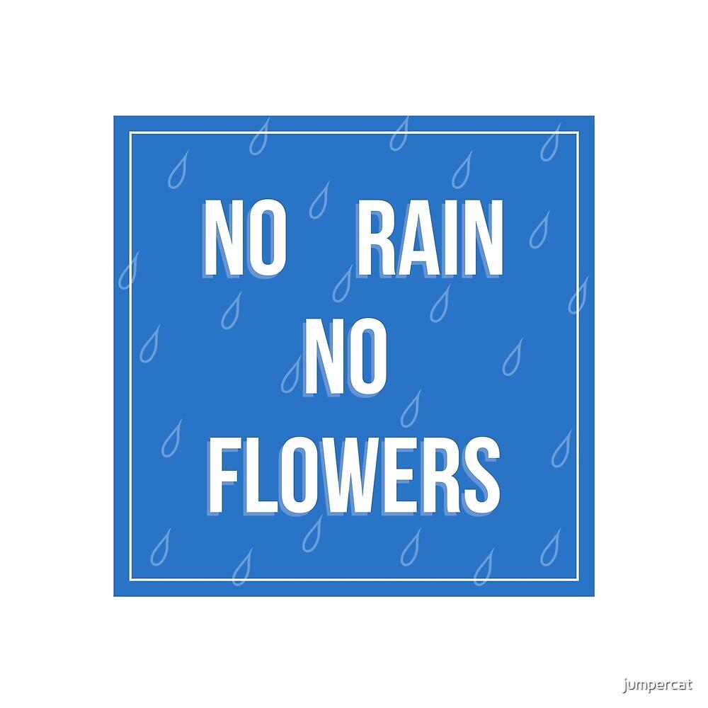 No Rain No Flowers by jumpercat
