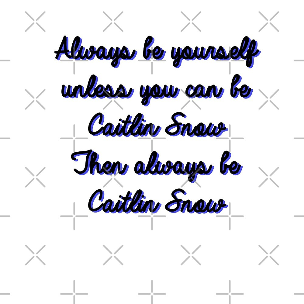 Always be Caitlin Snow by october-lady
