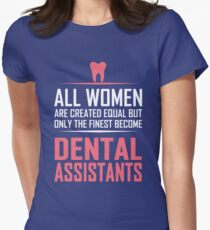 All Women Are Created Equal But Only The Finest Become Dental Assistants. Women's Fitted T-Shirt