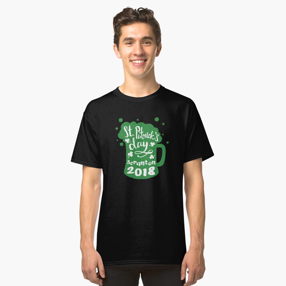 St. Patrick's Day Scranton 2018 Funny Irish Apparel Shirts & Gifts Classic T-Shirt Front