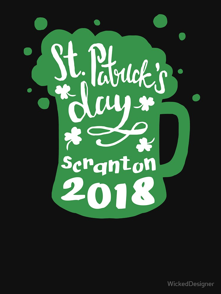 St. Patrick's Day Scranton 2018 Funny Irish Apparel Shirts & Gifts by WickedDesigner