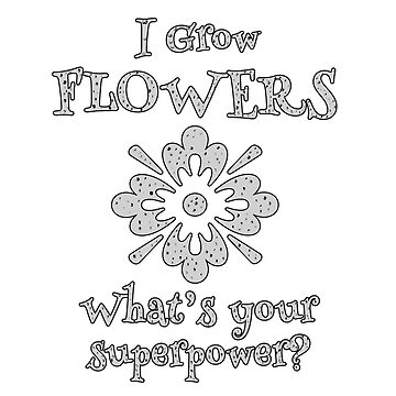 Growing Flowers is a Superpower for Gardeners by empressofdirt