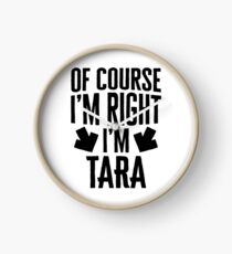 I'm Right I'm Tara Sticker & T-Shirt - Gift For Tara Clock