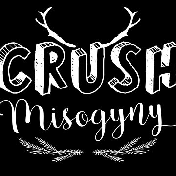 Crush misogyny by jazzydevil