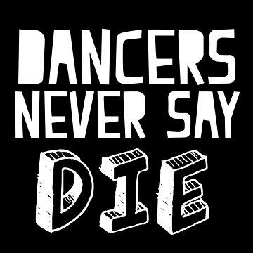 Dancers never say DIE by jazzydevil