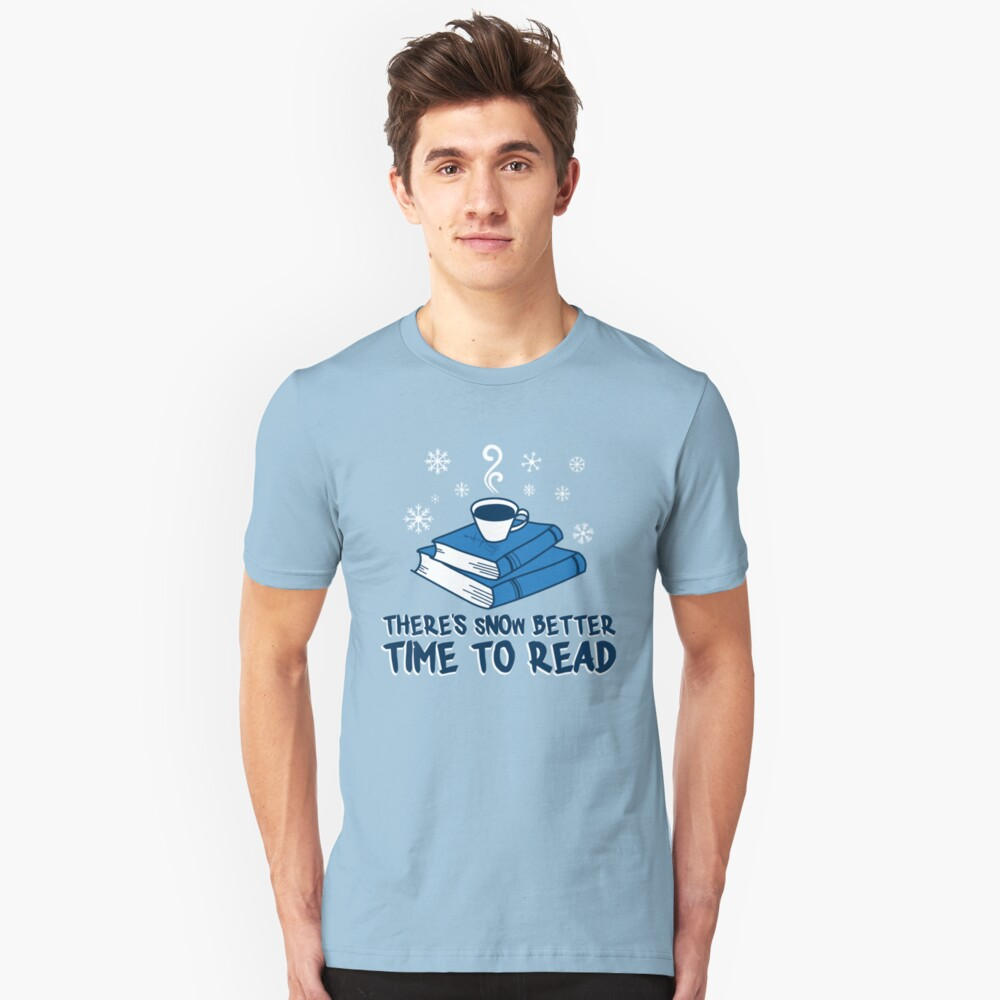 There's Snow Better Time To Read - Funny Literature Pun Gift Unisex T-Shirt Front