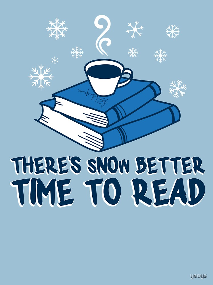 There's Snow Better Time To Read - Funny Literature Pun Gift by yeoys