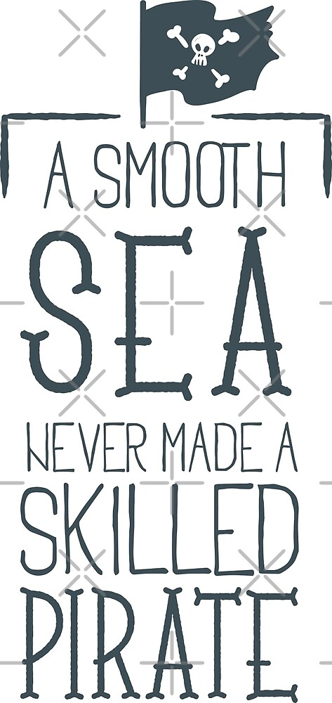 Pirate Quote Smooth Sea by Digital50