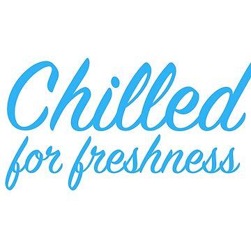 Chilled for freshness by Blueprintjim