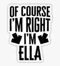I'm Right I'm Ella Sticker & T-Shirt - Gift For Ella Sticker