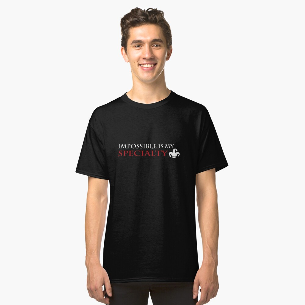 """""""impossible is my specialty"""" - Heartless quote, shirt version Classic T-Shirt Front"""