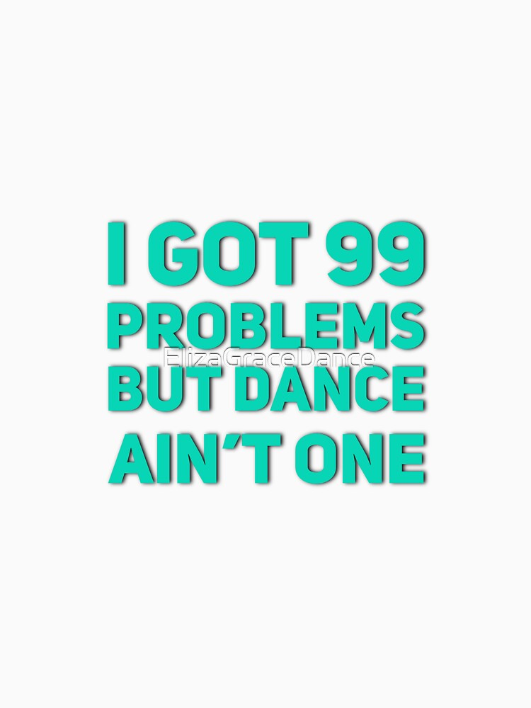 99 problems but Dance ain't one by ElizaGraceDance