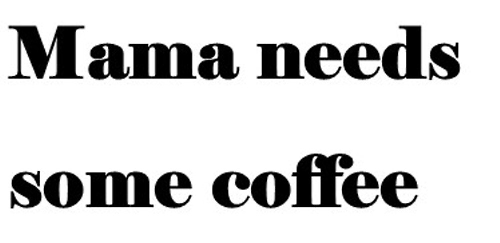 Mama needs coffee by safaalixox