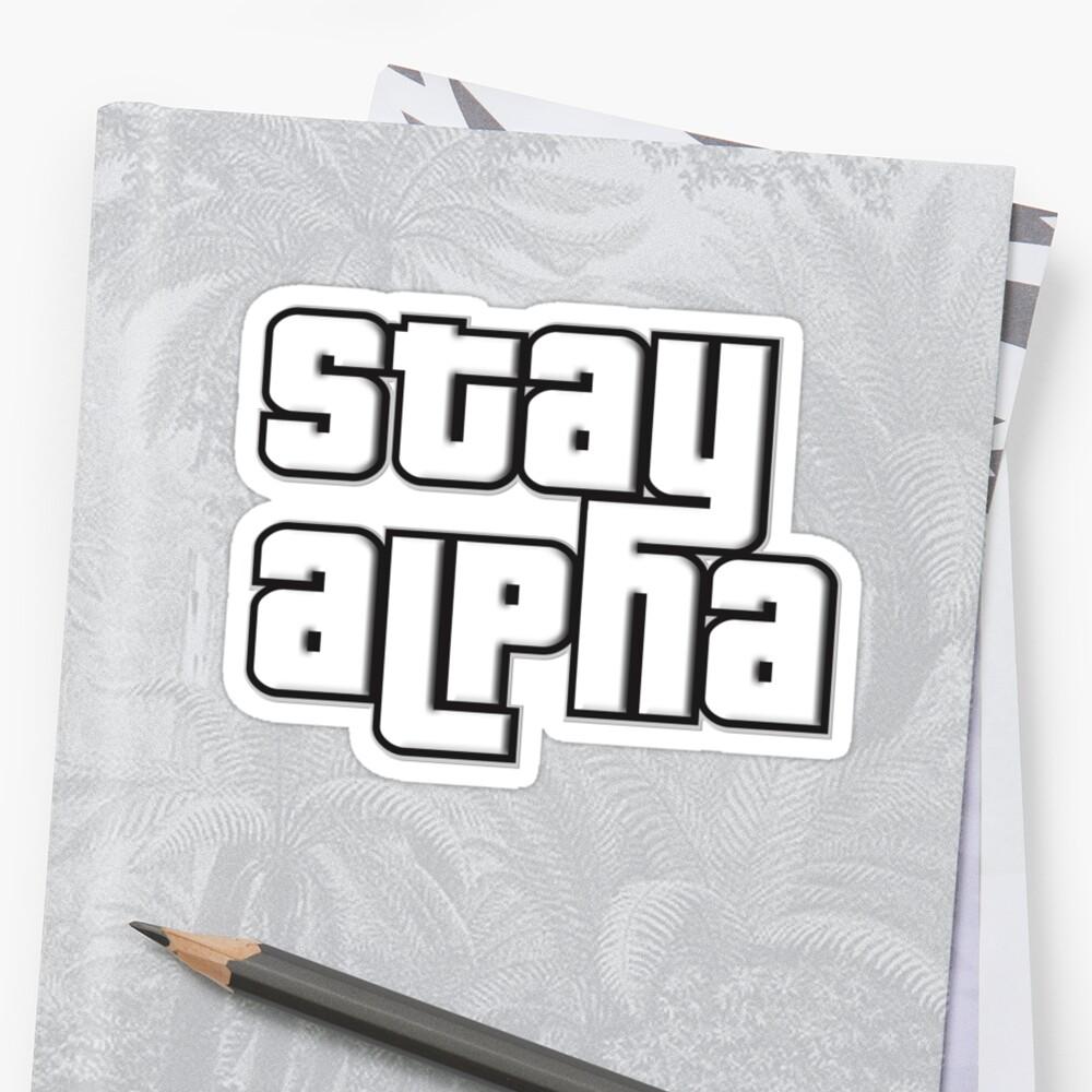 STAY ALPHA by w1ckerman