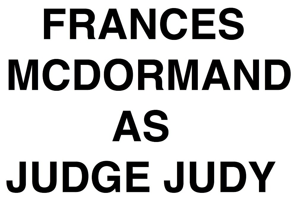 FRANCES MCDORMAND AS JUDGE JUDY by porlgallup