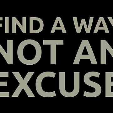 Find A Way Not An Excuse by MaginStudios