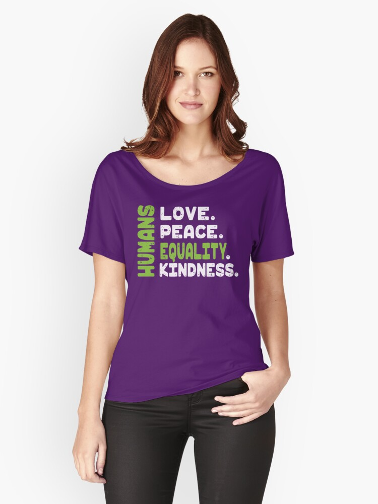 Love Peace Equality Kindness - Be A Kind Human Shirt Women's Relaxed Fit T-Shirt Front