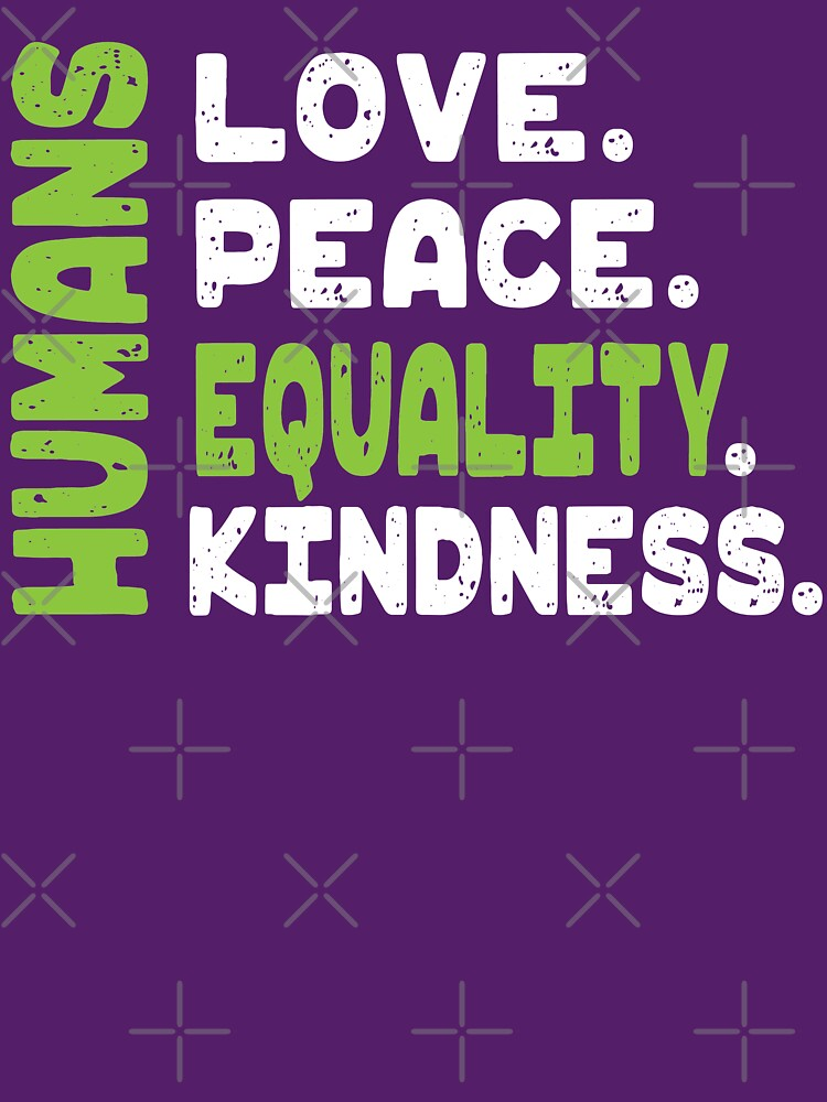 Love Peace Equality Kindness - Be A Kind Human Shirt by VintageInspired