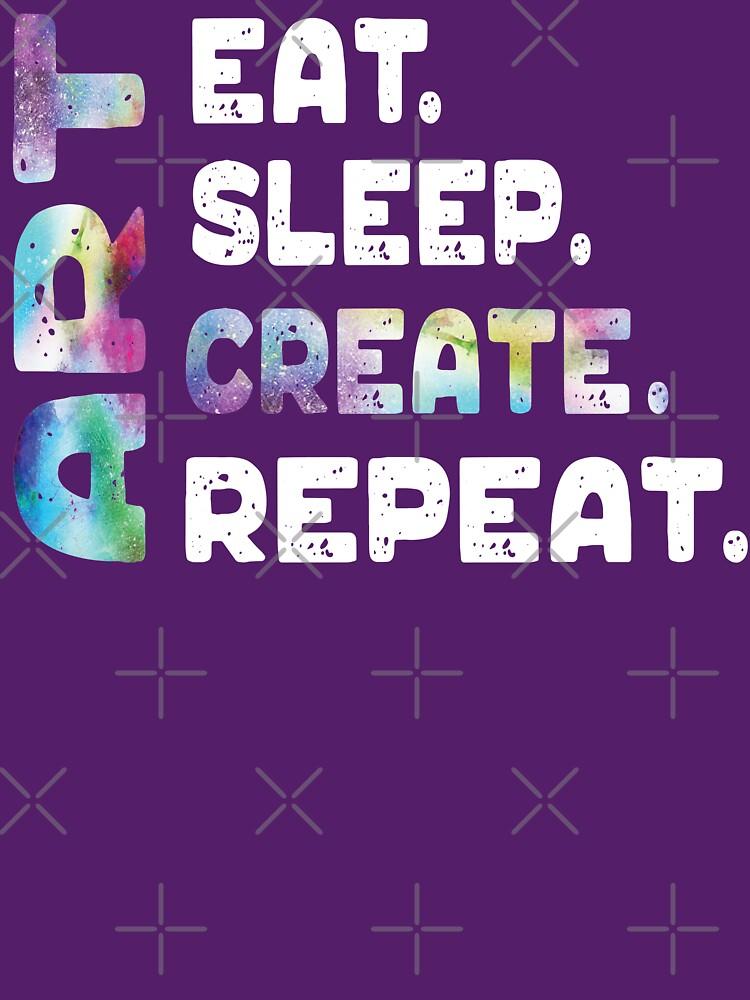 Eat Sleep Art Create Repeat Funny Artist Creative Gifts by VintageInspired