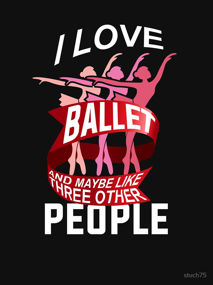 I Love Ballet...And Maybe Like Three Other People by stuch75