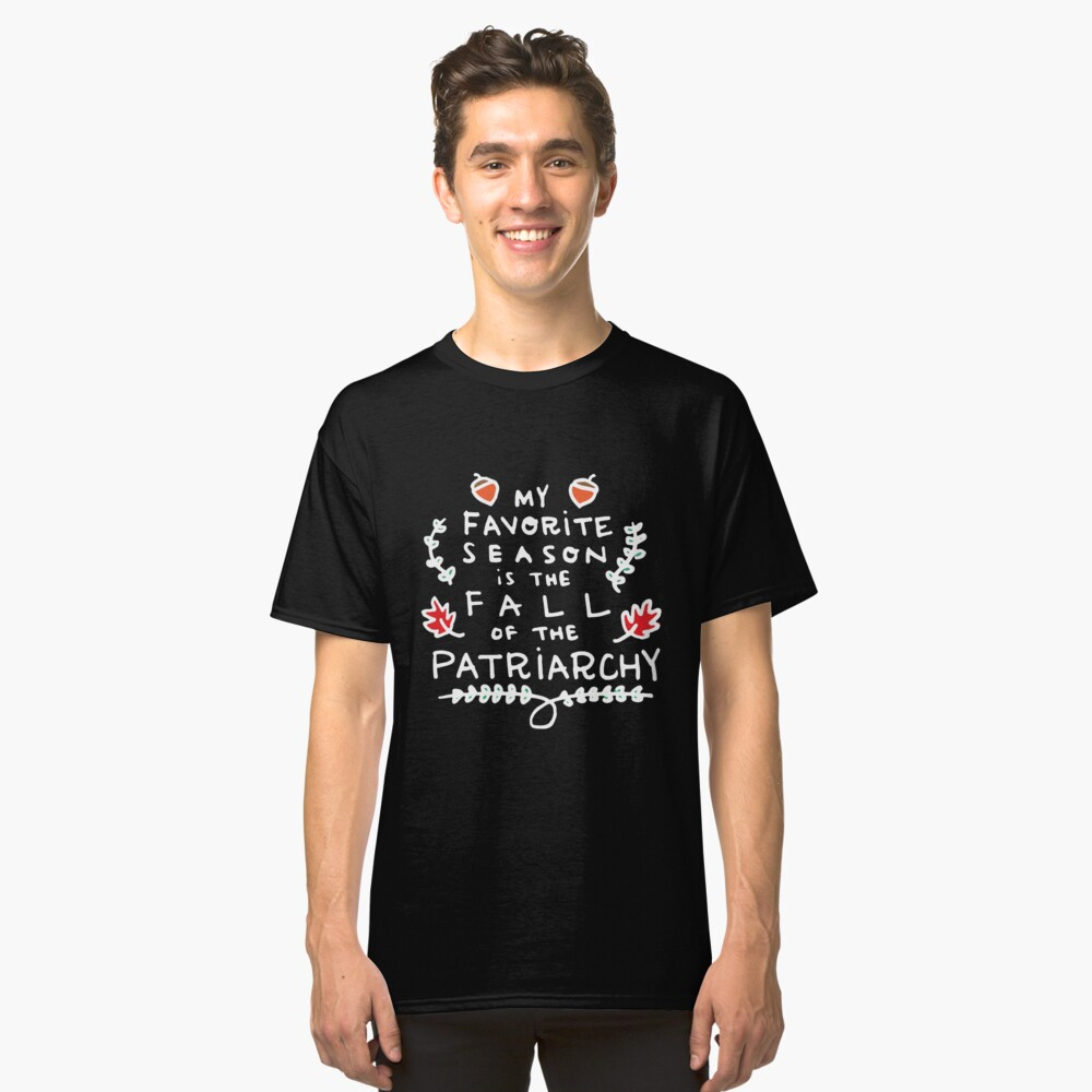 My Favorite Season is the Fall of the Patriarchy 2 Classic T-Shirt Front