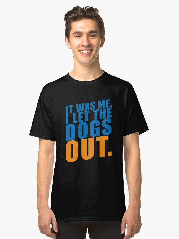 'It Was Me I let the Dogs Out' Cool Dog Hilarious  Classic T-Shirt Front