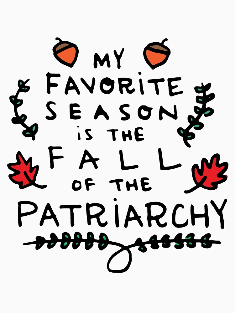 My Favorite Season is the Fall of the Patriarchy  by monilo012