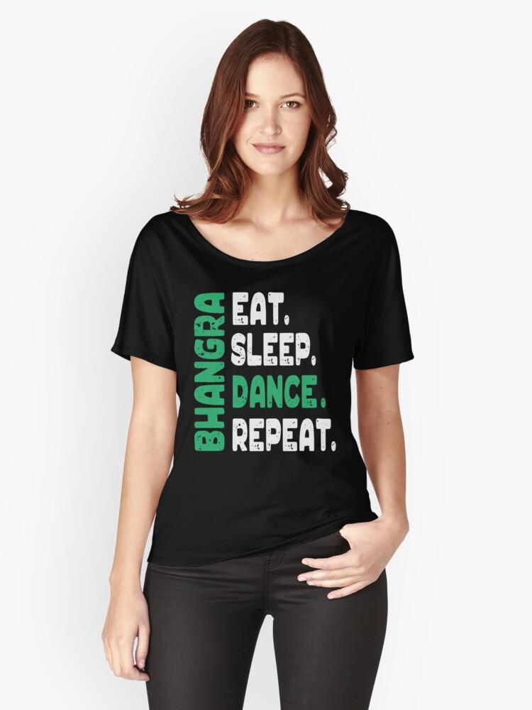 Eat Sleep Dance Repeat Bhangra Music Dance T-Shirt Women's Relaxed Fit T-Shirt Front