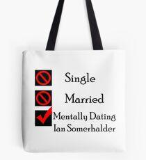 Mentally Dating Ian Somerhalder Tote Bag