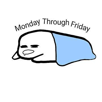Monday through Friday by VTinyTigerV