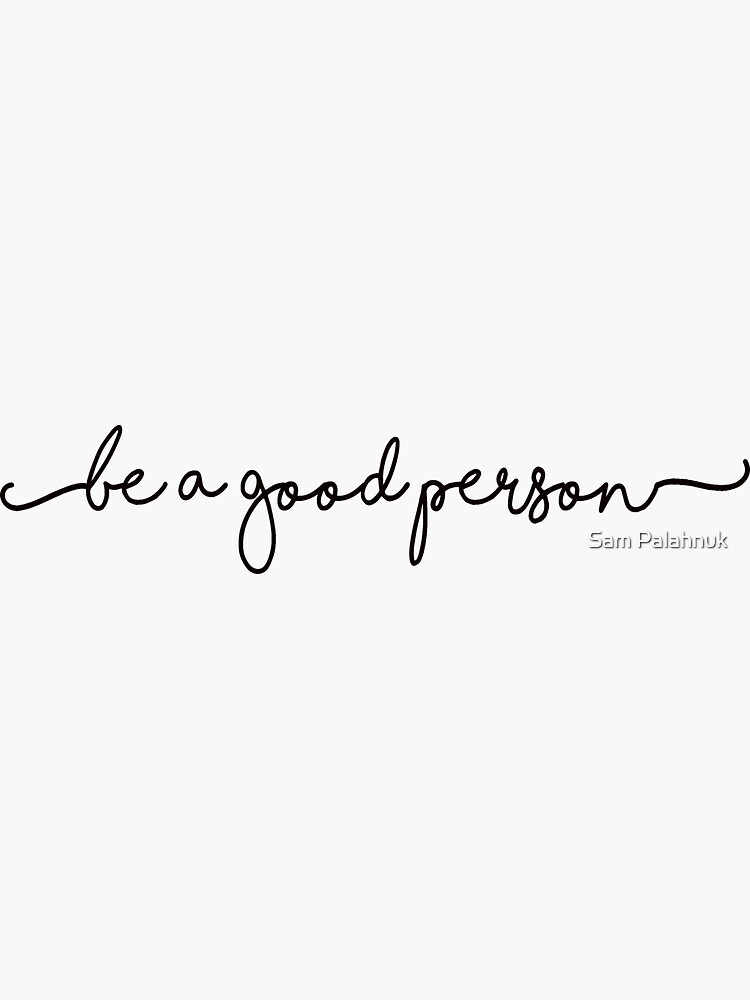 BE A GOOD PERSON STICKER by sampalahnukart