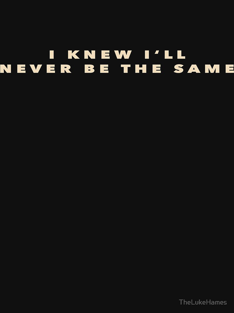 NEVER BE THE SAME by TheLukeHames