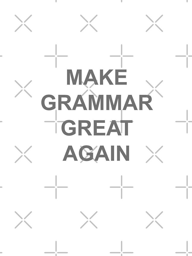 MAKE GRAMMAR GREAT AGAIN by BSHADYNYC