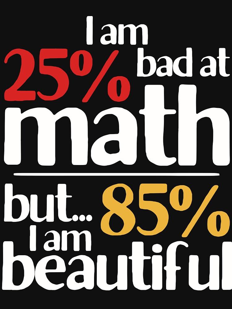 25% Bad At Math But 85% Beautiful Math Joke Gift by 14thFloor