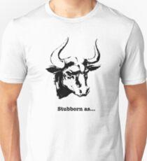 Stubborn As A Bull Funny Gift t shirt Unisex T-Shirt
