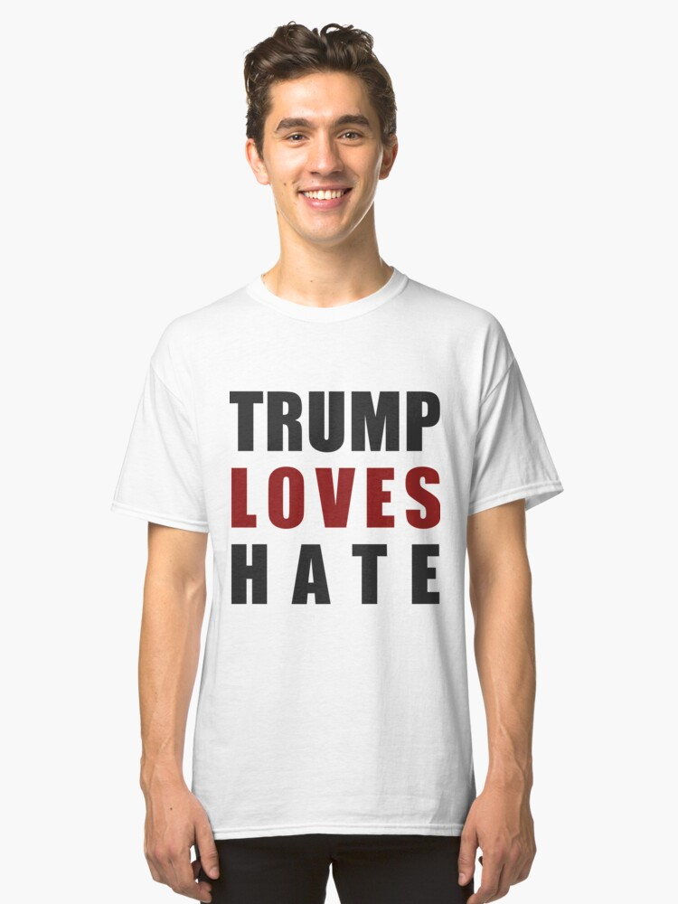 Trump Loves Hate (light) Classic T-Shirt Front