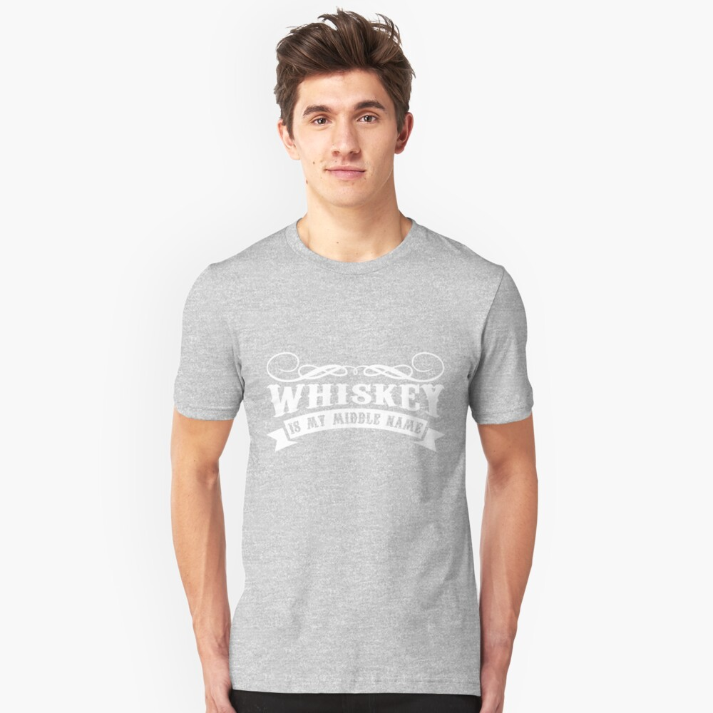 Whiskey is my Middle Name    I Love Whiskey Unisex T-Shirt Front
